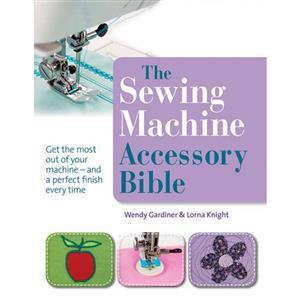 The Sewing Machine Accessory Bible Book by Wendy Gardiner & Lorna Knight