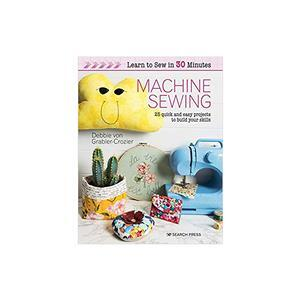 Learn to Sew in 30 Minutes Book - Machine Sewing by Debbie von Grabler-Crozier