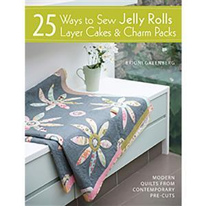 25 Ways to Sew Jelly Rolls, Layer Cakes & Charm Packs Book by Brioni Greenberg