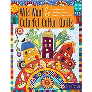 Wild Wool & Colorful Cotton Quilts Book by Erica Kaprow