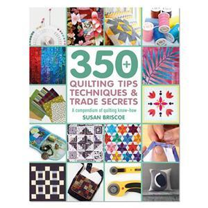 350+ Quilting Tips, Techniques & Trade Secrets Book by Susan Briscoe