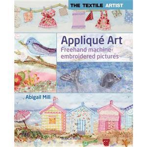 The Textile Artist, Appliqué Art Book by Abigail Mill