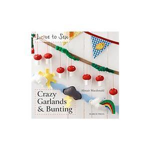 Love to Sew: Crazy Garlands & Bunting by Alistair Macdonald Book