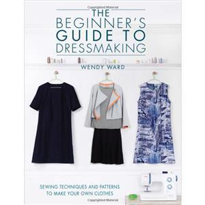 The Beginner's Guide to Dressmaking Book by Wendy Ward