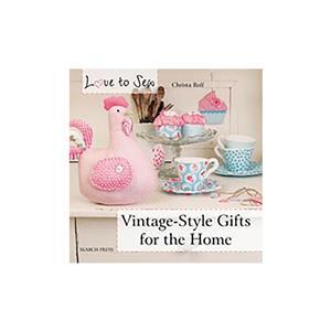 Love to Sew: Vintage-Style Gifts for the Home by Christa Rolf Book