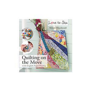 Love to Sew: Quilting On The Move by Alistair Macdonald Book